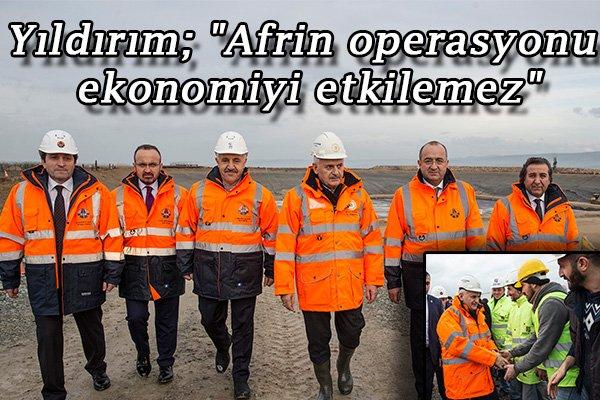 """Yıldırım; """"Afrin operasyonu ekonomiyi etkilemez"""""""