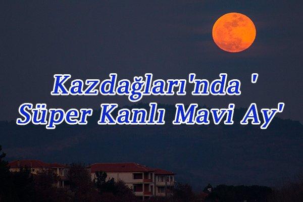 Kazdağları'nda 'Süper Kanlı Mavi Ay'
