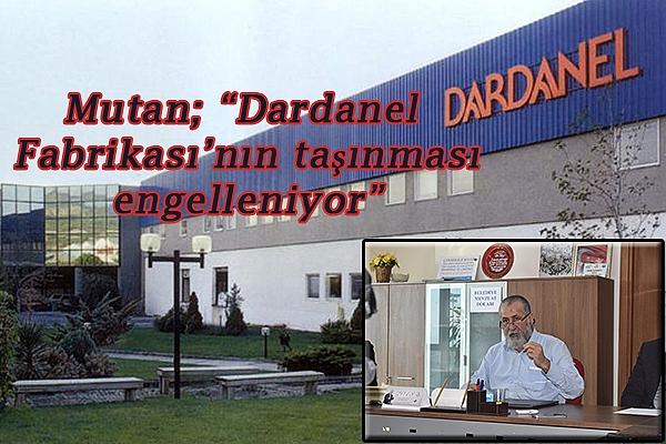 """Mutan; """"Dardanel Fabrikası'nın taşınması engelleniyor"""""""