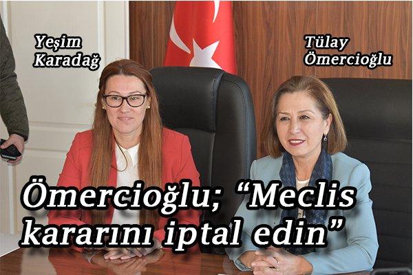 """Ömercioğlu; """"Meclis kararını iptal edin"""""""