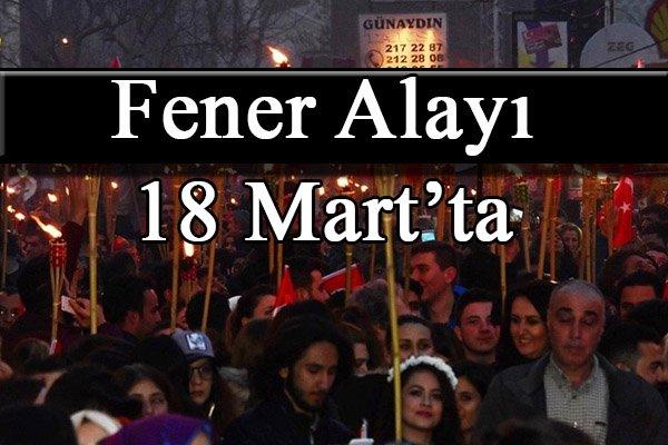 Fener Alayı 18 Mart'ta
