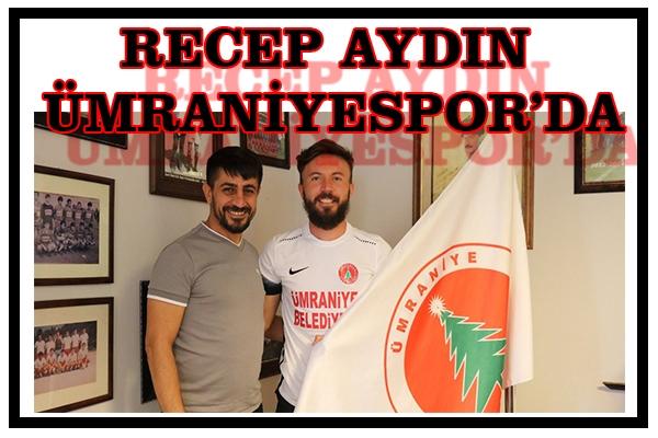 RECEP AYDIN ÜMRANİYESPOR'DA
