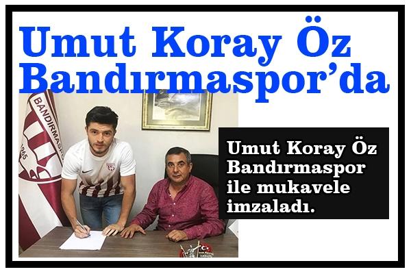 Umut Koray Öz Bandırmaspor'da