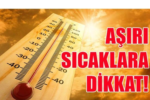 Uzmanlar uyarıyor; Aşırı sıcaklara dikkat!