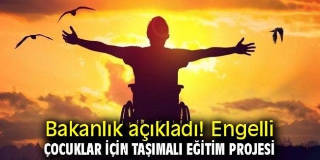 Engelli çocuklar için 'Taşımalı Eğitim Projesi'