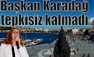 Başkan Karadağ, tepkisiz kalmadı