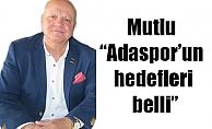 "Mutlu ""Adaspor'un hedefleri belli"""