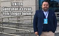 """Tek'ten Güneşhan'a cevap  """"Yeni slogan bulun"""""""