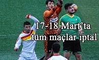 17-18 Mart'ta tüm maçlar iptal