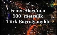 Fener Alayı'nda 500 metrelik Türk Bayrağı açıldı