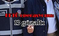 FETÖ operasyonu: 13 gözaltı