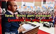 """Turan; """"Birinci parti olamazsak Çanakkale'den aday olmam"""""""