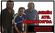 SEMİH ATIL BİGASPOR'DA