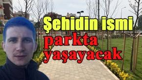 Şehidin ismi parkta yaşayacak